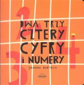 Dwa Trzy Cztery Cyfry i Numery - Joanna Bartosik | mała okładka