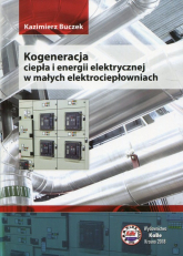 Kogeneracja ciepła i energii elektrycznej w małych elektrociepłowniach - Kazimierz Buczek   mała okładka