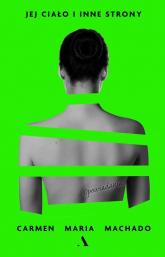 Jej ciało i inne strony - Machado Carmen Maria | mała okładka
