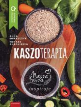 Kaszoterapia Nasza kasza inspiruje - Kowalczyk Anna, Antoniszyn Tomasz | mała okładka