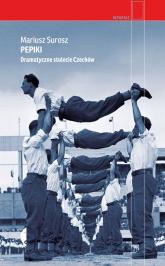 Pepiki Dramatyczne stulecie Czechów - Mariusz Surosz | mała okładka