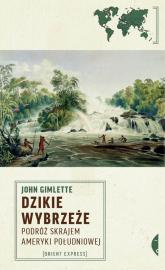 Dzikie Wybrzeże Podróż skrajem Ameryki Południowej - John Gimlette | mała okładka