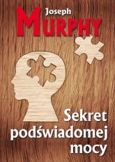 Sekret podświadomej mocy - Joseph Murphy | mała okładka