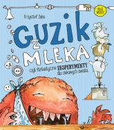 Guzik z mleka czyli fantastyczne eksperymenty dla ciekawych świata - Krzysztof Zięba | mała okładka