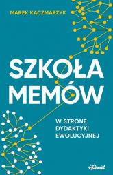 Szkoła memów W stronę dydaktyki ewolucyjnej - Marek Kaczmarzyk | mała okładka