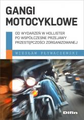 Gangi motocyklowe Od wydarzeń w Hollister po współczesne przejawy przestępczości zorganizowanej - Wiesław Pływaczewski   mała okładka