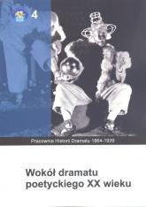 Wokół dramatu poetyckiego XX wieku -  | mała okładka
