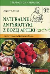Naturalne antybiotyki z Bożej apteki z recepturami o. Grzegorza Sroki - Nowak Zbigniew T. | mała okładka