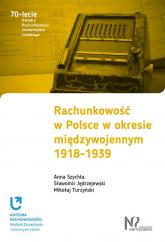 Rachunkowość w Polsce w okresie międzywojennym 1918-1939 - Szychta Anna, Jędrzejewski Sławomir, Turzyński Mikołaj | mała okładka