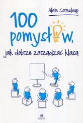 100 pomysłów jak dobrze zarządzać klasą - Alain Corneloup | mała okładka