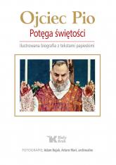Ojciec Pio Potęga świętości Ilustrowana biografia z tekstami papieskimi - Zinkiewicz Maciej, Osuchowa Anna | mała okładka