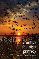 Z miłości do dzikiej przyrody - Pawłowski Krzysztof Jarosław | mała okładka