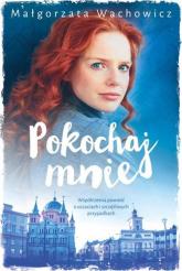 Pokochaj mnie - Małgorzata Wachowicz | mała okładka