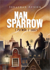 Nan Sparrow i potwór z sadzy - Jonathan Auxier | mała okładka