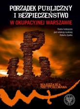 Porządek publiczny i bezpieczeństwo w okupowanej Warszawie - Robert Spałek | mała okładka