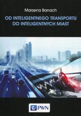 Od inteligentnego transportu do inteligentnych miast - Marzena Banach | mała okładka