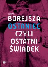Ostaniec, czyli ostatni świadek - Borejsza Jerzy Wojciech | mała okładka