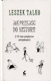 Jak przejść do historii i 43 inne pozyteczne umiejętności - Leszek Talko | mała okładka