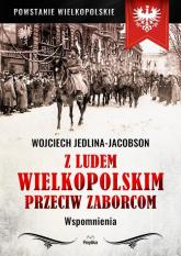 Z ludem wielkopolskim przeciw zaborcom Wspomnienia - Wojciech Jedlina-Jacobson | mała okładka