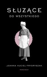 Służące do wszystkiego - Joanna Kuciel-Frydryszak | mała okładka