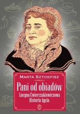 Pani od obiadów Lucyna Ćwierczakiewiczowa historia życia - Marta Sztokfisz | mała okładka