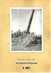 Artyleria kolejowa - Mirosław Giętkowski | mała okładka