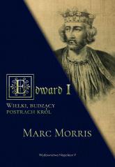 Edward I. Wielki, budzący postrach król - Morris Marc | mała okładka