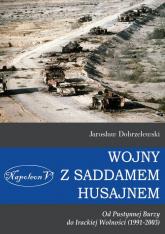 Wojny z Saddamem Husajnem od Pustynnej Burzy do Irackiej Wolności (1991-2003) - Jarosław Dobrzelewski   mała okładka