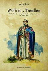Gotfryd z Bouillon Książę Dolnej Lotaryngii, władca łacińskiej Jerozolimy, ok. 1060-1100 - John Simon   mała okładka