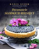 Dwanaście słodkich miesięcy Przepisy na każdą okazję - Kasia Guzik | mała okładka