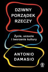 Dziwny porządek rzeczy - Antonio Damasio | mała okładka
