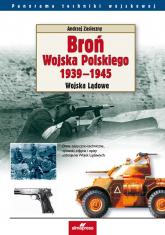 Broń Wojska Polskiego 1939-1945 Wojska lądowe - Andrzej Zasieczny | mała okładka