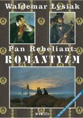 Pan Rebeliant Romantyzm - Waldemar Łysiak | mała okładka