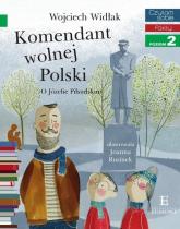 Czytam sobie Komendant wolnej Polski poziom 2 - Wojciech Widłak | mała okładka