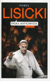 Epoka Antychrysta Powiastka apokaliptyczna o czasach ostatecznych - Paweł Lisicki | mała okładka