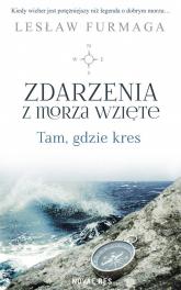 Zdarzenia z morza wzięte Tam, gdzie kres - Lesław Furmaga | mała okładka