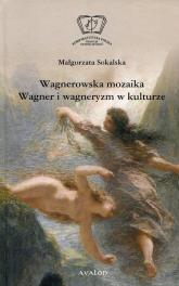 Wagnerowska mozaika Wagner i wagneryzm w kulturze - Małgorzata Sokalska   mała okładka