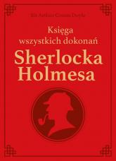 Sherlock Holmes. Księga wszystkich dokonań - edycja kolekcjonerska - Conan Doyle Arthur | mała okładka