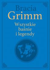 Bracia Grimm. Wszystkie baśnie i legendy wydanie kolekcjonerskie - Grimm Wilhelm Karl, Grimm Jacob Ludwig Karl   mała okładka