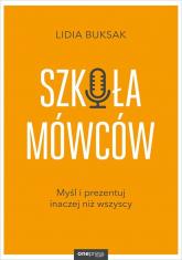 Szkoła mówców Myśl i prezentuj inaczej niż wszyscy - Lidia Buksak | mała okładka