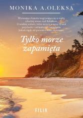 Tylko morze zapamięta - Oleksa Monika A. | mała okładka