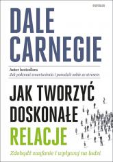 Jak tworzyć doskonałe relacje Zdobądź zaufanie i wpływaj na ludzi - Dale Carnegie | mała okładka