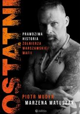 Ostatni Prawdziwa historia żołnierza warszawskiej mafii - Mudyn Piotr, Matuszak Marzena   mała okładka