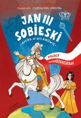 Jan III Sobieski Polscy superbohaterowie - Małgorzata Strękowska-Zaremba | mała okładka