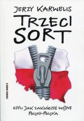 Trzeci sort, czyli jak zakończyć wojnę polsko-polską - Jerzy Karwelis | mała okładka