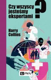 Czy wszyscy jesteśmy ekspertami? - Harry Collins   mała okładka