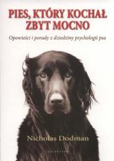 Pies który kochał zbyt mocno - Nicholas Dodman | mała okładka