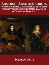 Austria i Brandenburgia w wojnie polsko-szwedzkiej 1655-1660 Przygotowanie oraz przebieg kampanii w Danii i na Pomorzu - Opitz Eckardt | mała okładka