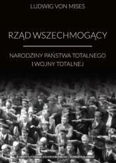 Rząd wszechmogący Narodziny państwa totalnego i wojny totalnej - Mises Ludwig von   mała okładka