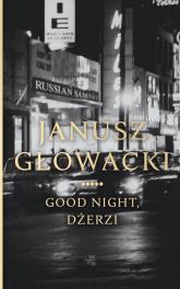 Good night Dżerzi - Janusz Głowacki | mała okładka